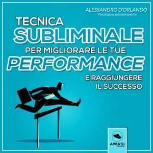Tecnica subliminale per migliorare le proprie performance